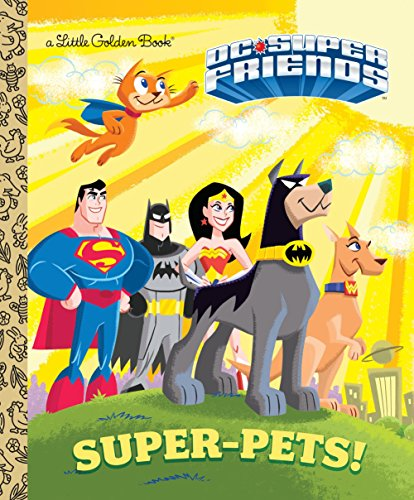 Super-Pets! (Little Golden Books: DC Super Friends)