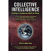 COLLECTIVE INTELLIGENCE: Creating a Prosperous World at Peace (Re-Inventing Intelligence Book 1)