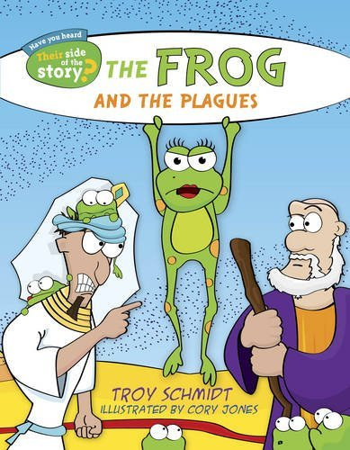 The Frog and the Plagues (Their Side of the Story) by Troy Schmidt (2015-06-01)