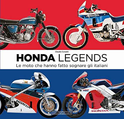 Honda legends. Le moto che hanno fatto sognare gli italiani por Claudio Corsetti