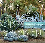 The Bold Dry Garden: Lessons from the Ruth Bancroft Garden by Johanna Silver front cover
