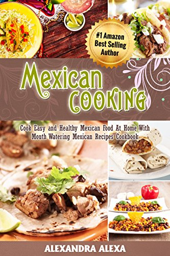 Mexican cooking cook easy healthy mexican food at home with mexican cooking cook easy healthy mexican food at home with mouthwatering mexican recipes book forumfinder Images
