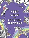 Keep Calm and Colour Unicorns (Huck & Pucker Colouring Books) (Paperback)