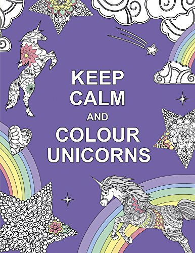 Keep Calm and Colour Unicorns (Huck & Pucker Colouring Books) -