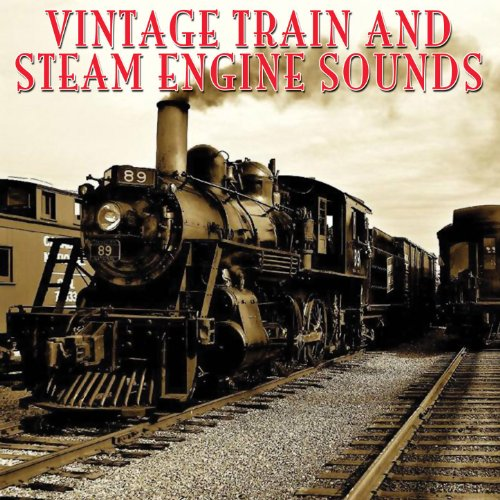 Vintage Train & Steam Engine Sounds by Vintage Train ...