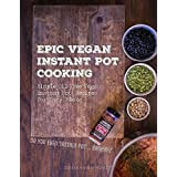 Epic Vegan Instant Pot Cooking: Simple Oil-Free Instant Pot Vegan Recipes For Lazy F@cks (English Edition)