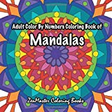 Adult Color By Numbers Coloring Book of Mandalas: A Mandalas and Designs Color By Number Coloring Book For Adults For Stress Relief and Relaxation: Volume 25 (Adult Color By Number Coloring Books)