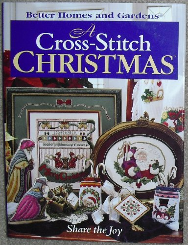 Better Homes And Gardens Cross Stitch (A Cross-Stitch Christmas: Share the Joy (Better Homes & Gardens))