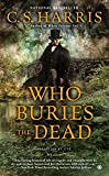 Front cover for the book Who Buries the Dead by C. S. Harris