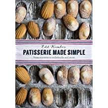 Patisserie Made Simple: From macaron to millefeuille and more