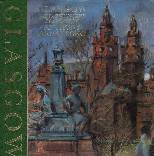 Glasgow: Paintings and Drawings by Anthony Armstrong (1990-11-03)