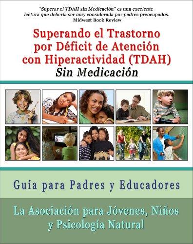 Superar el Trastorno por Déficit de Atención con Hiperactividad (TDAH) Sin Medicación: Guía para Padres y Educadores por Niños y Psicología Natural (AYCNP) La Asociación para Jóvenes