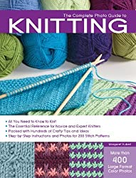 The Complete Photo Guide to Knitting: *All You Need to Know to Knit *The Essential Reference for Novice and Expert Knitters *Packed with Hundreds of ... and Photos for 200 Stitch Patterns by Margaret Hubert (2010-07-01)