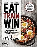 Image of Eat. Train. Win.: Die perfekte Ernährung für Läufer, Triathleten und Radfahrer