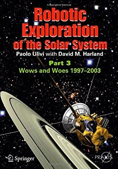 Robotic Exploration of the Solar System (Springer Praxis Books) by [Ulivi, Paolo, David M. Harland]