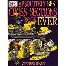 Stephen Biesty's Absolutely Best Cross Section Book Ever (Stephen Biesty's cross-sections) by Stephen Biesty (1999-10-07)