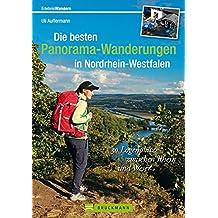 Die besten Panorama-Wanderungen in Nordrhein-Westfalen: 30 Logenplätze zwischen Rhein und Weser (Erlebnis Wandern)
