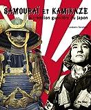 Samouraï et kamikaze : La tradition guerrière du Japon