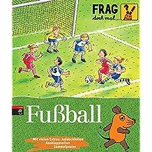 Frag doch mal ... die Maus!  - Fußball (Die Sachbuchreihe, Band 10)