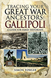 Tracing Your Great War Ancestors: The Gallipoli Campaign : A Guide for Family Historians (Tracing Your Ancestors)