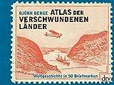 Atlas der verschwundenen Länder: Weltgeschichte in 50 Briefmarken