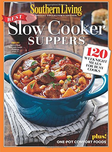 SOUTHERN LIVING Best Slow Cooker Suppers: 120 Weeknight Meals for Busy Cooks - Southern Comfort Food Living