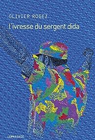 L'ivresse du Sergent Dida par Olivier Rogez
