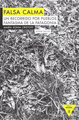FALSA CALMA: Un recorrido por los pueblos fantasma de la Patagonia (Héroes Modernos)