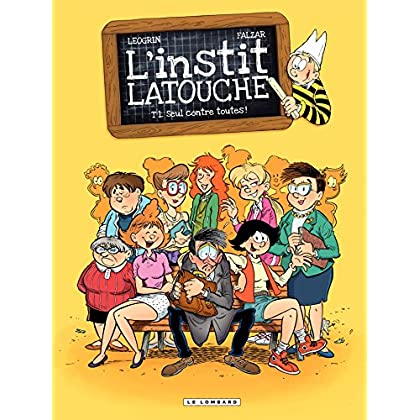 L'instit Latouche - Tome 1 - Seul contre toutes!