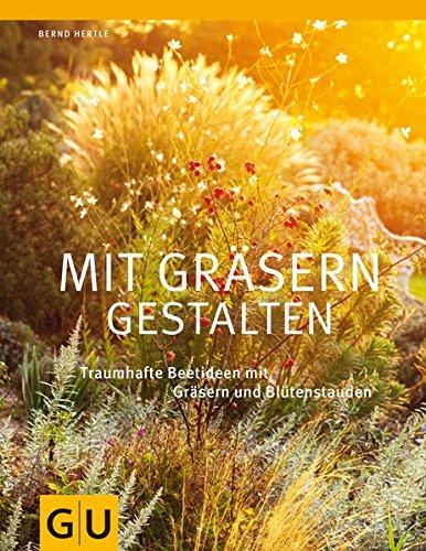 Preisvergleich Produktbild Mit Gräsern gestalten: Traumhafte Beetideen mit Gräsern und Blütenstauden (GU Ratgeber Gartengestaltung)