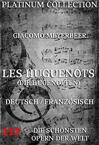 Les Huguenots (Die Hugenotten): Die  Opern der Welt