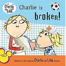 Charlie Is Broken! (Charlie & Lola)