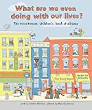What Are We Even Doing With Our Lives?: The Most Honest Childrens Book of All Time