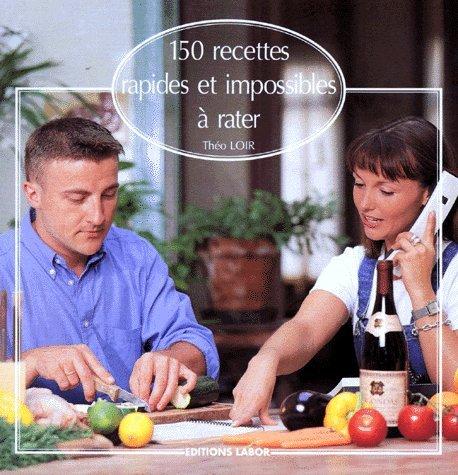 150 Recettes rapides et impossibles à rater