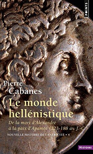 Le Monde hellénistique. De la mort d'Alexandre à la paix d'Apamée 323-188 av. J.-C.