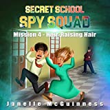 Mission 4 - Hair-Raising Hair: A Fun Rhyming Spy Children's Picture Book for Ages 4-6 (Secret School Spy Squad)
