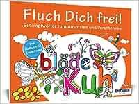Das Malbuch für Erwachsene: Fluch Dich frei!: Schimpfwörter zum Ausmalen und Verschenken Kreativ