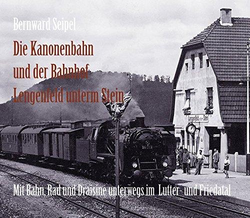 Die Kanonenbahn und der Bahnhof Lengenfeld u. Stein: Mit Bahn, Rad und Draisine im Lutter- und Friedatal (U-bahn-räder)