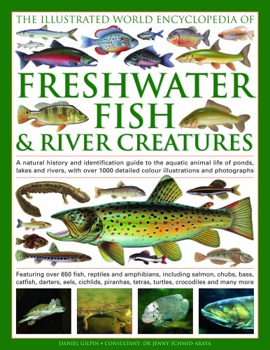 Illustrated World Encyclopedia of Freshwater Fish and River Creatures: A Natural History and Identification Guide to the Aquatic Animal Life of Ponds. Detailed Colour Illustrations and Photographs