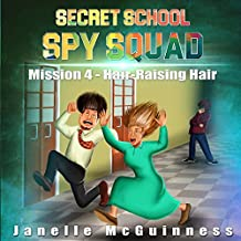 Mission 4 - Hair-Raising Hair: A Fun Rhyming Spy Children's Picture Book for Ages 4-6: Volume 4 (Secret School Spy Squad)