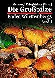 Die Grosspilze Baden-Württembergs: Die Großpilze Baden-Württembergs, Bd.4 (Grundlagenwerke) by German J. Krieglsteiner (2003-03-03)