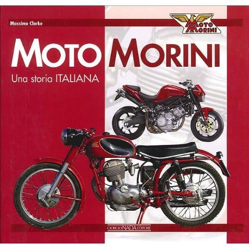 Moto Morini. Una Storia Italiana. Ediz. Illustrata