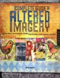 Image de The Complete Guide to Altered Imagery: Mixed-Media Techniques for Collage, Alter