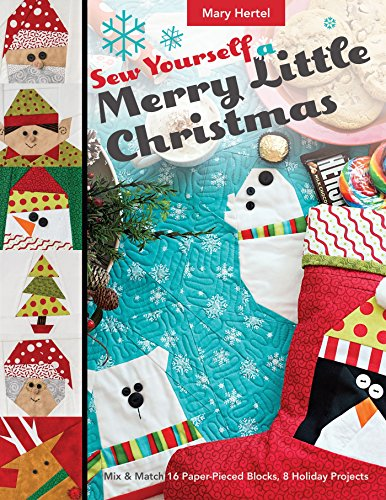 Sew Yourself a Merry Little Christmas: Mix & Match 16 Paper-Pieced Blocks, 8 Holiday Projects (English Edition) -