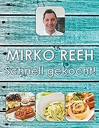 Schnell gekocht!: Mirko Reehs schnelle und einfache Küche