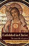 Enfolded in Christ: The Inner Life of the Priest