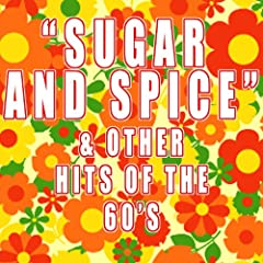 """Sugar and Spice"" & Other Hits of the 60's"