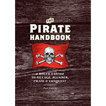 The Pirate Handbook: A Rogue's Guide to Pillage, Plunder, Chaos & Conquest (English Edition)