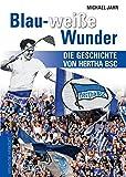 Blau-weiße Wunder: Die Geschichte von Hertha BSC