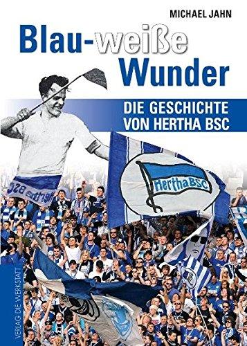 Preisvergleich Produktbild Blau-weiße Wunder: Die Geschichte von Hertha BSC